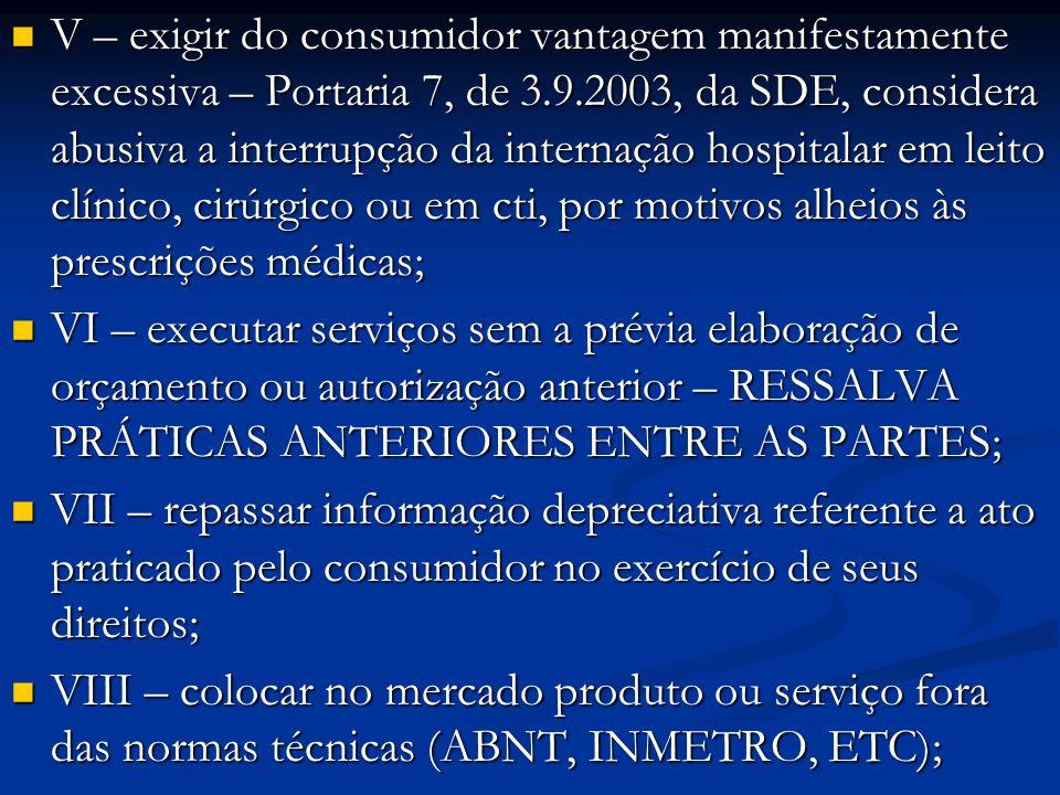 V – exigir do consumidor vantagem manifestamente excessiva – Portaria 7, de 3.9.2003, da SDE, considera abusiva a interrupção da internação hospitalar