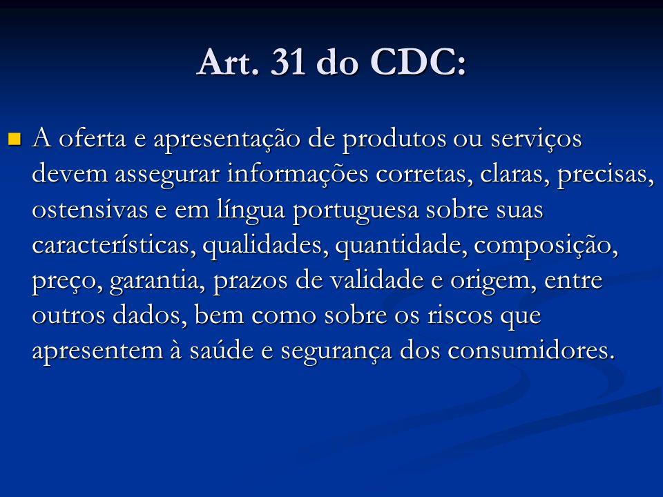 Art. 31 do CDC: A oferta e apresentação de produtos ou serviços devem assegurar informações corretas, claras, precisas, ostensivas e em língua portugu