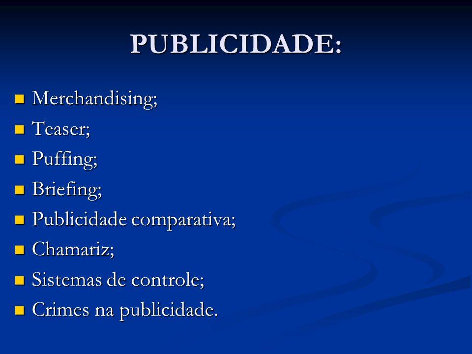 PUBLICIDADE: Merchandising; Merchandising; Teaser; Teaser; Puffing; Puffing; Briefing; Briefing; Publicidade comparativa; Publicidade comparativa; Cha