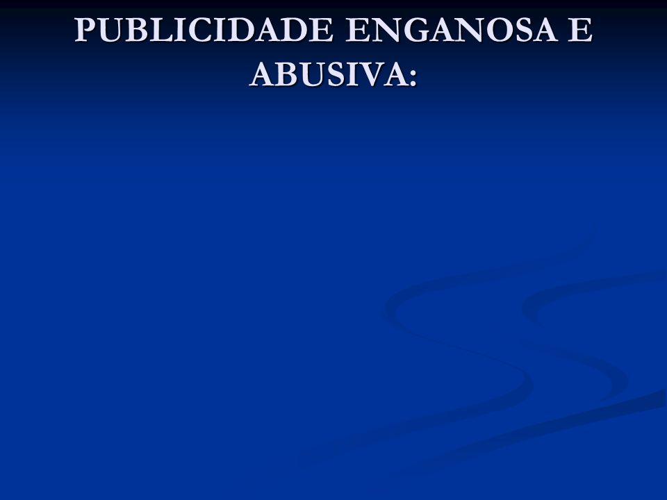 PUBLICIDADE ENGANOSA E ABUSIVA: