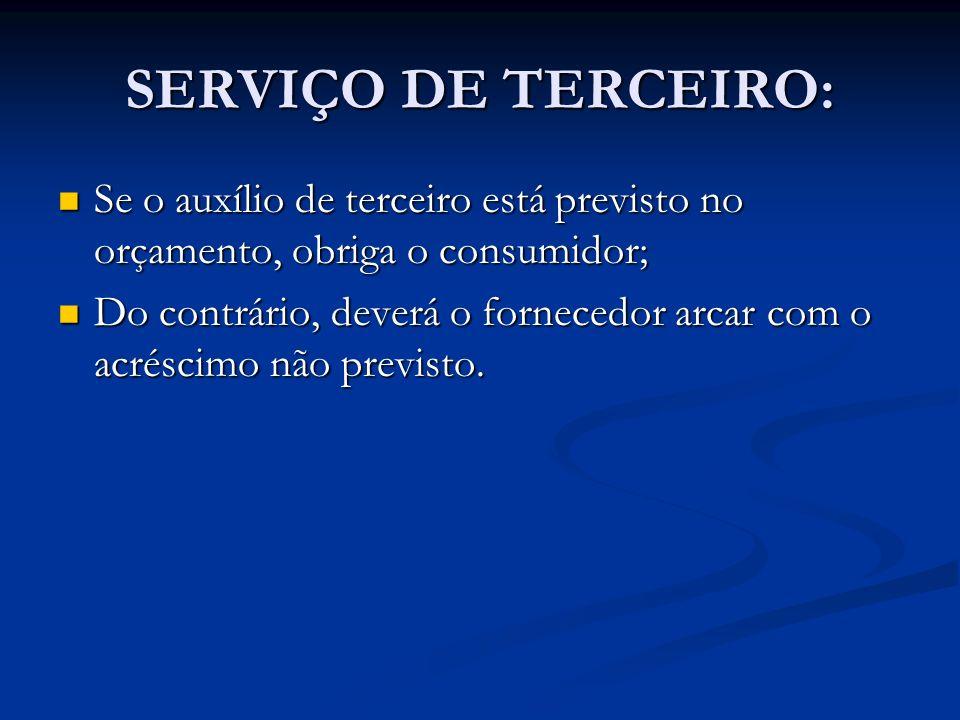 SERVIÇO DE TERCEIRO: Se o auxílio de terceiro está previsto no orçamento, obriga o consumidor; Se o auxílio de terceiro está previsto no orçamento, ob