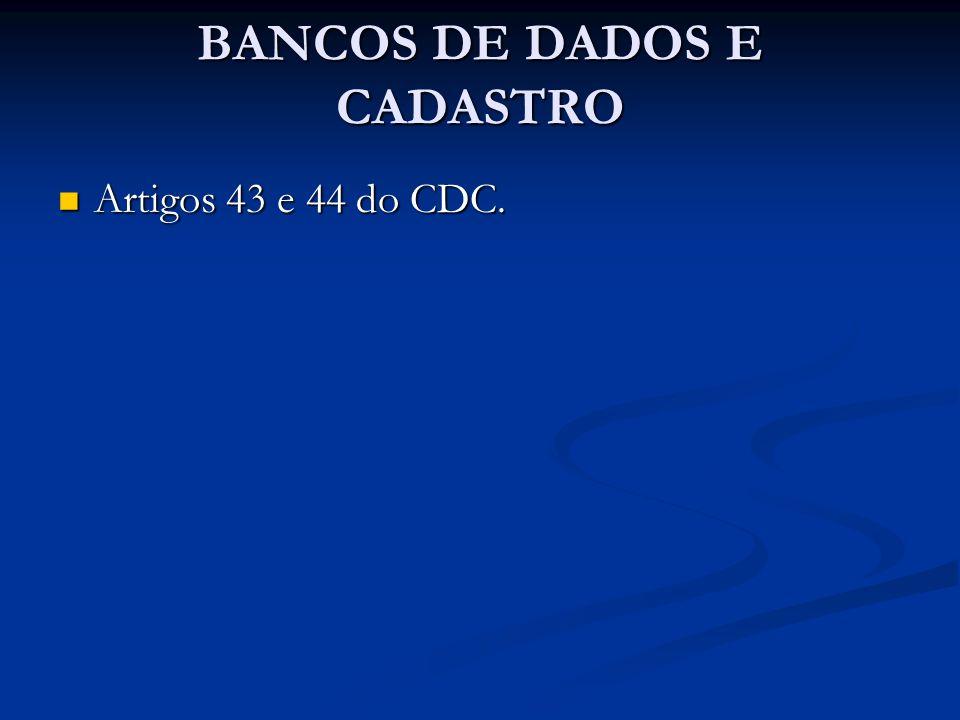 BANCOS DE DADOS E CADASTRO Artigos 43 e 44 do CDC. Artigos 43 e 44 do CDC.