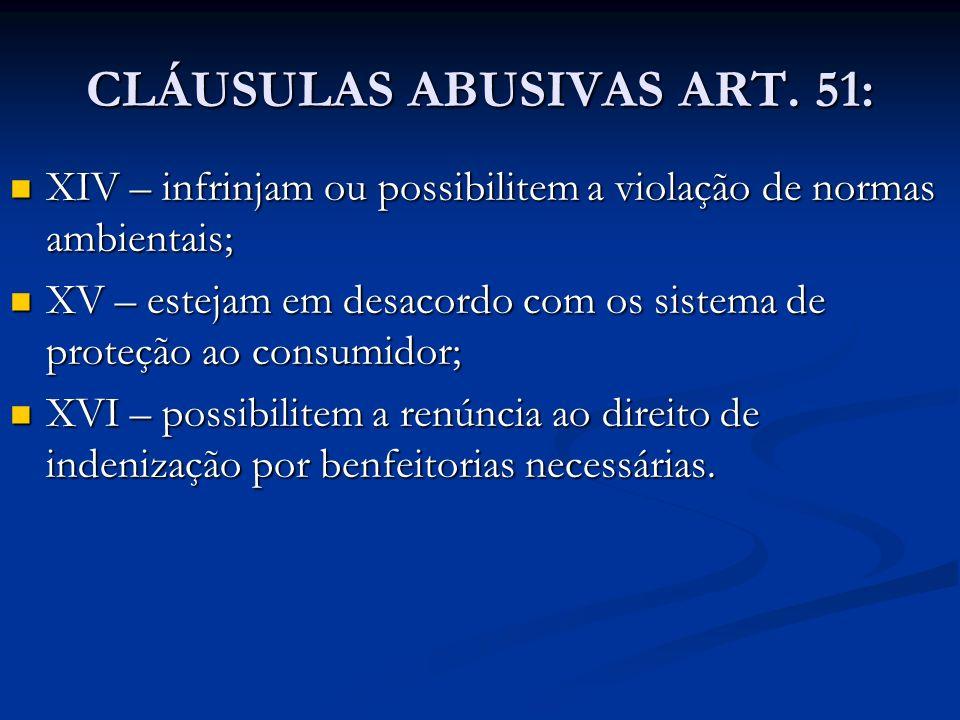 CLÁUSULAS ABUSIVAS ART. 51: XIV – infrinjam ou possibilitem a violação de normas ambientais; XIV – infrinjam ou possibilitem a violação de normas ambi