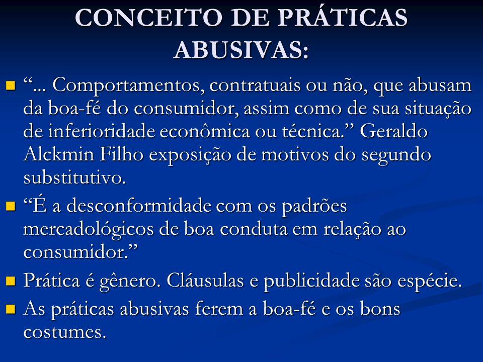 CONCEITO DE PRÁTICAS ABUSIVAS:... Comportamentos, contratuais ou não, que abusam da boa-fé do consumidor, assim como de sua situação de inferioridade