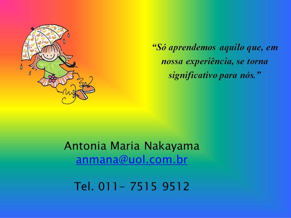 9 CULTURA ESCOLAR Antonia Maria Nakayama anmana@uol.com.br Tel. 011- 7515 9512