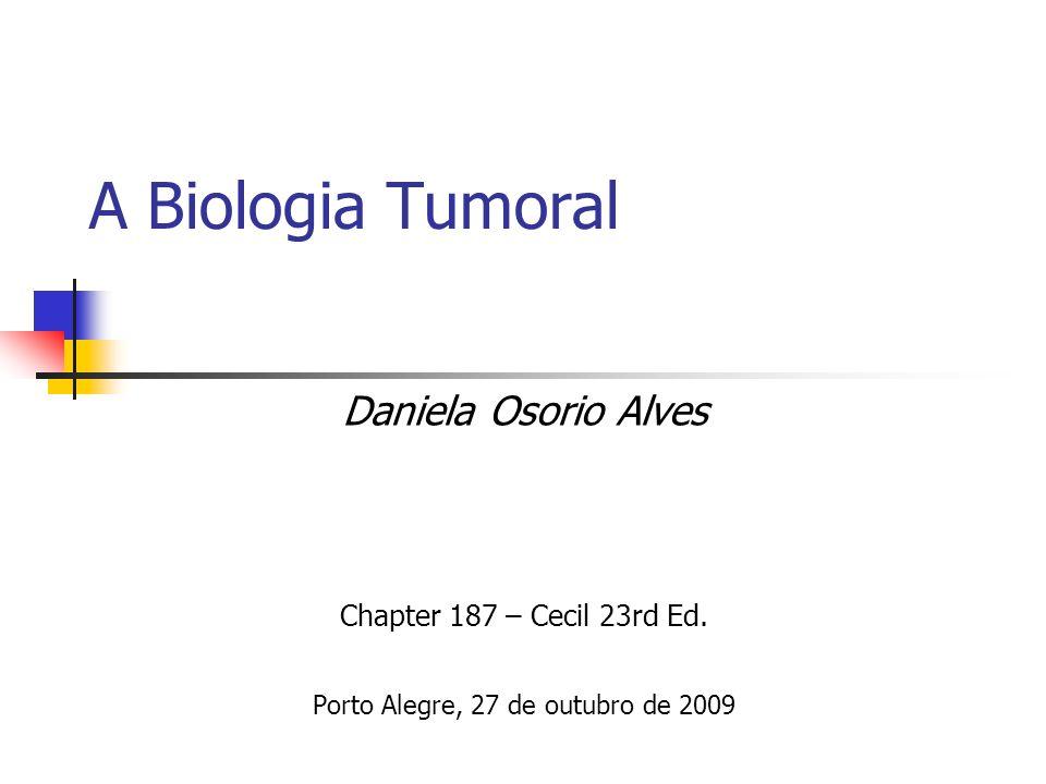 A Biologia Tumoral Daniela Osorio Alves Chapter 187 – Cecil 23rd Ed. Porto Alegre, 27 de outubro de 2009