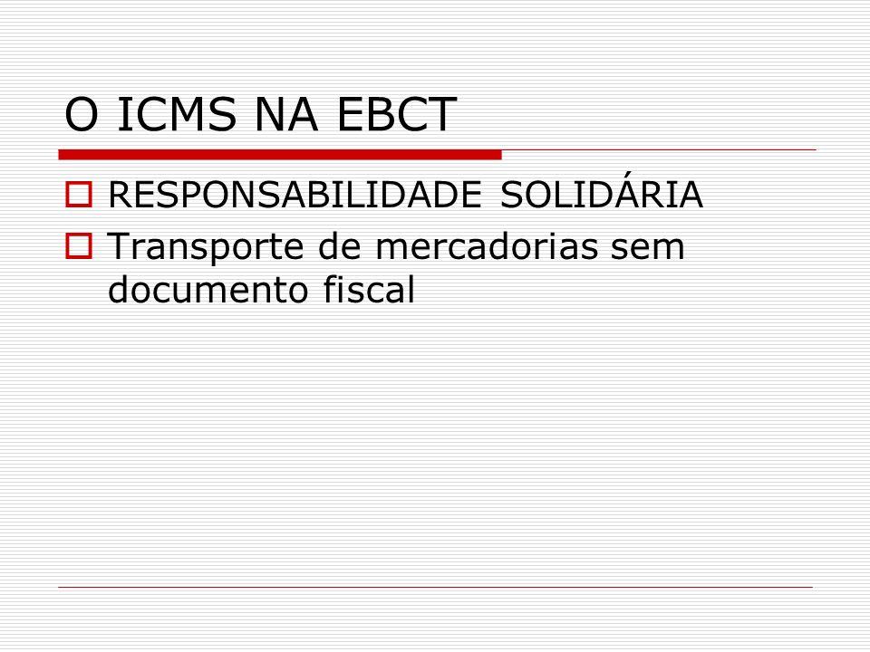 O ICMS NA EBCT RESPONSABILIDADE SOLIDÁRIA Transporte de mercadorias sem documento fiscal