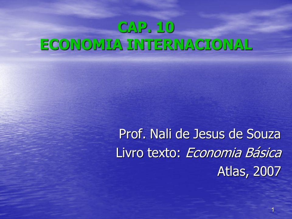 1 CAP. 10 ECONOMIA INTERNACIONAL Prof. Nali de Jesus de Souza Livro texto: Economia Básica Atlas, 2007