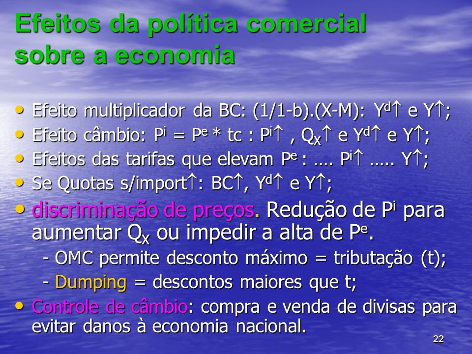 22 Efeitos da política comercial sobre a economia Efeito multiplicador da BC: (1/1-b).(X-M): Y d e Y ; Efeito multiplicador da BC: (1/1-b).(X-M): Y d