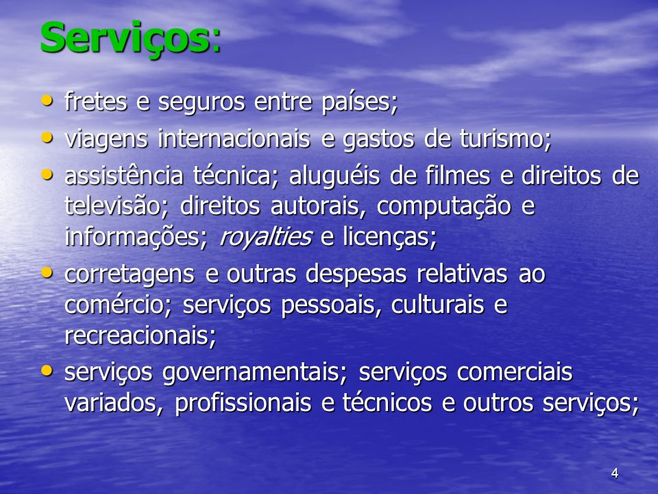 4 Serviços: fretes e seguros entre países; fretes e seguros entre países; viagens internacionais e gastos de turismo; viagens internacionais e gastos