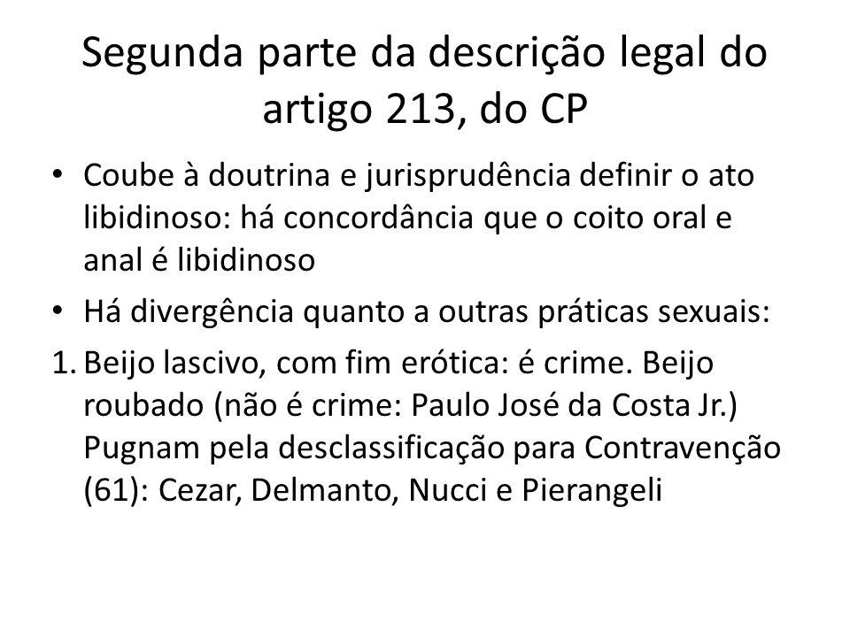 Segunda parte da descrição legal do artigo 213, do CP Coube à doutrina e jurisprudência definir o ato libidinoso: há concordância que o coito oral e a