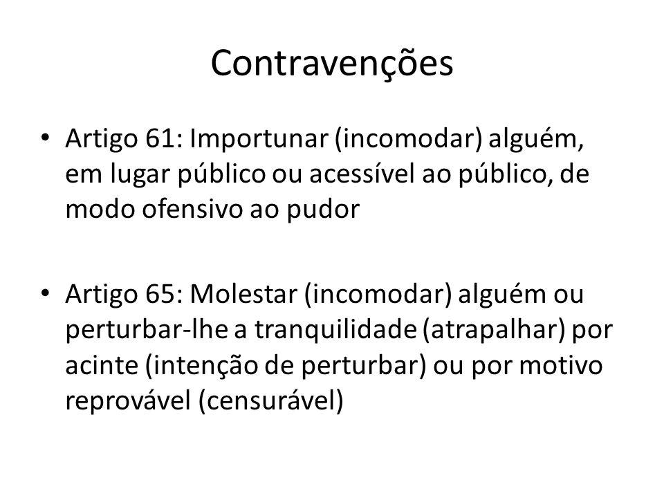 Contravenções Artigo 61: Importunar (incomodar) alguém, em lugar público ou acessível ao público, de modo ofensivo ao pudor Artigo 65: Molestar (incom