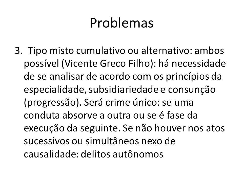 Problemas 3. Tipo misto cumulativo ou alternativo: ambos possível (Vicente Greco Filho): há necessidade de se analisar de acordo com os princípios da
