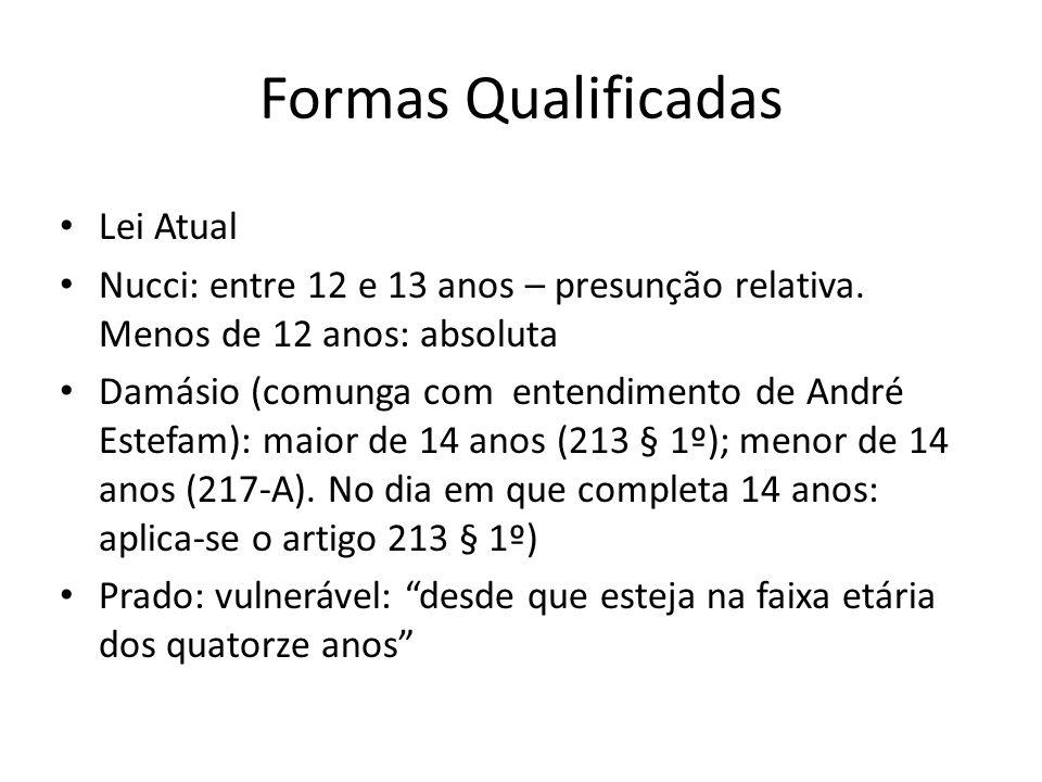 Formas Qualificadas Lei Atual Nucci: entre 12 e 13 anos – presunção relativa. Menos de 12 anos: absoluta Damásio (comunga com entendimento de André Es