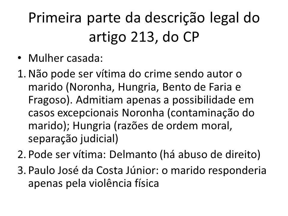 Primeira parte da descrição legal do artigo 213, do CP Mulher casada: 1.Não pode ser vítima do crime sendo autor o marido (Noronha, Hungria, Bento de