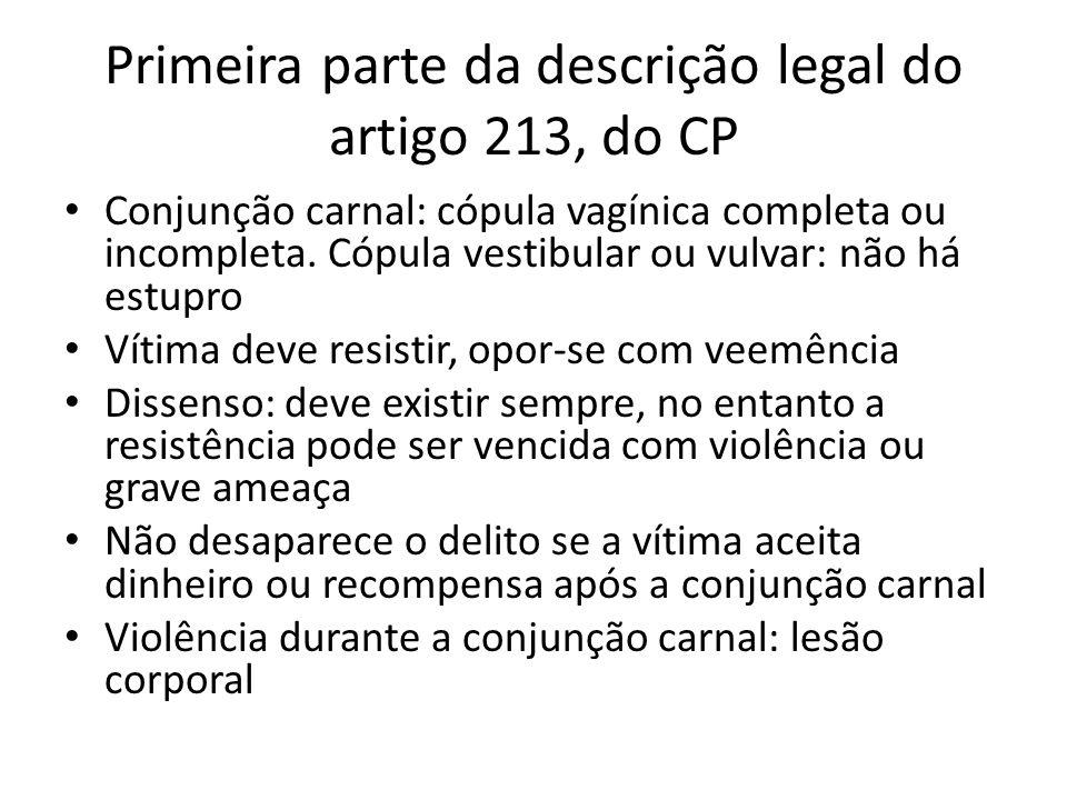 Primeira parte da descrição legal do artigo 213, do CP Conjunção carnal: cópula vagínica completa ou incompleta. Cópula vestibular ou vulvar: não há e