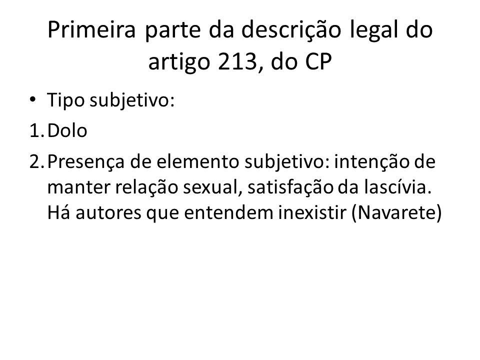 Primeira parte da descrição legal do artigo 213, do CP Tipo subjetivo: 1.Dolo 2.Presença de elemento subjetivo: intenção de manter relação sexual, sat