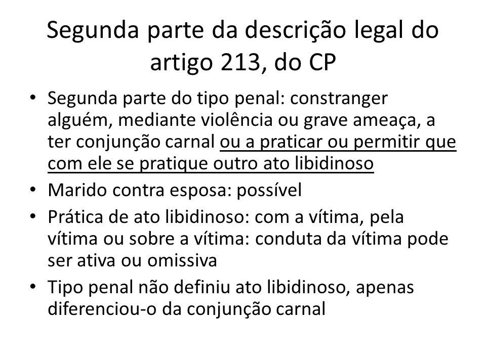 Segunda parte da descrição legal do artigo 213, do CP Segunda parte do tipo penal: constranger alguém, mediante violência ou grave ameaça, a ter conju
