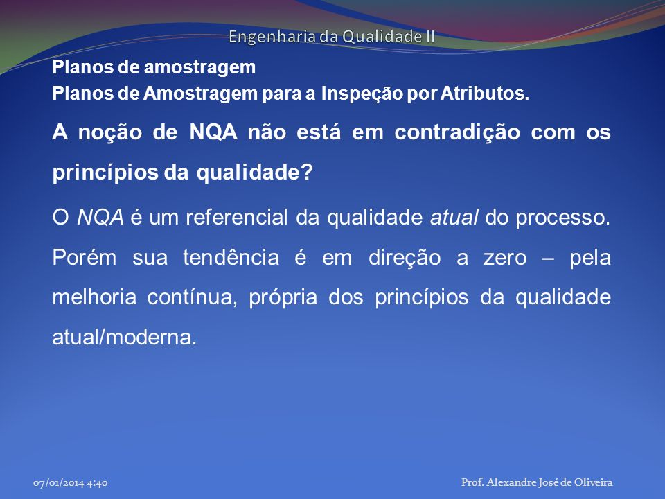 Planos de amostragem Planos de Amostragem para a Inspeção por Atributos. A noção de NQA não está em contradição com os princípios da qualidade? O NQA