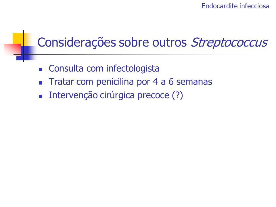 Considerações sobre outros Streptococcus Consulta com infectologista Tratar com penicilina por 4 a 6 semanas Intervenção cirúrgica precoce (?) Endocar