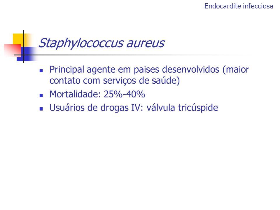Staphylococcus aureus Principal agente em paises desenvolvidos (maior contato com serviços de saúde) Mortalidade: 25%-40% Usuários de drogas IV: válvu