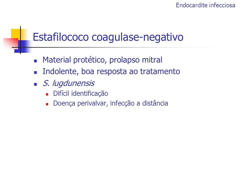Estafilococo coagulase-negativo Material protético, prolapso mitral Indolente, boa resposta ao tratamento S. lugdunensis Difícil identificação Doença