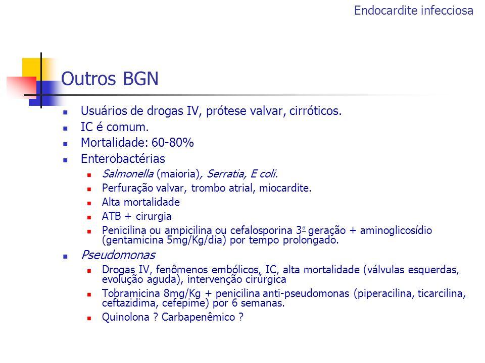 Outros BGN Usuários de drogas IV, prótese valvar, cirróticos. IC é comum. Mortalidade: 60-80% Enterobactérias Salmonella (maioria), Serratia, E coli.
