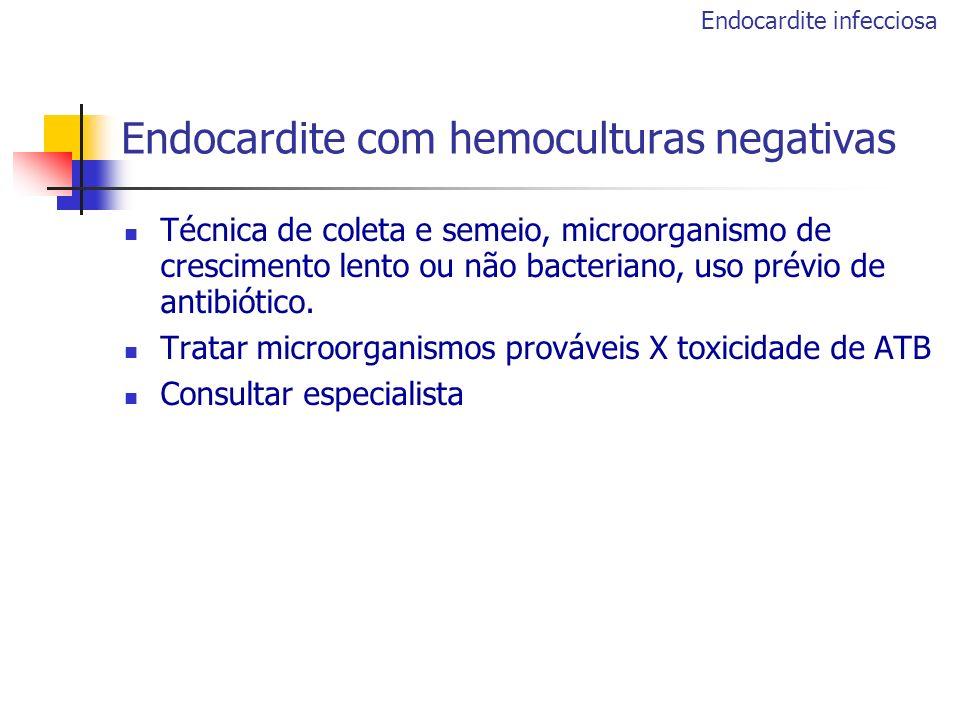 Endocardite com hemoculturas negativas Técnica de coleta e semeio, microorganismo de crescimento lento ou não bacteriano, uso prévio de antibiótico. T