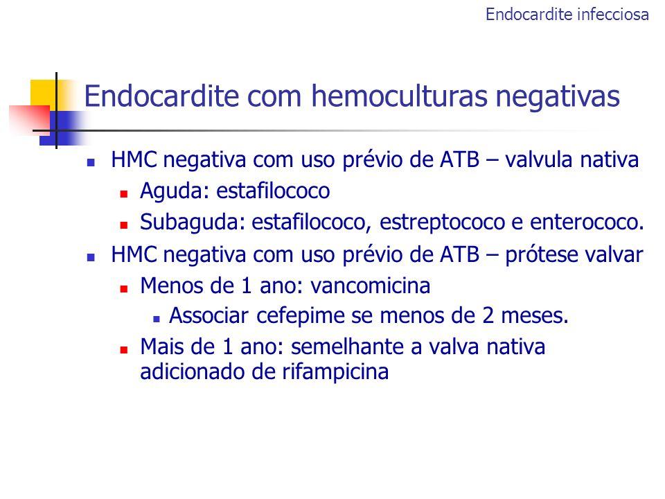 HMC negativa com uso prévio de ATB – valvula nativa Aguda: estafilococo Subaguda: estafilococo, estreptococo e enterococo. HMC negativa com uso prévio