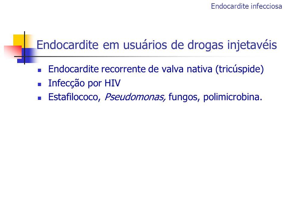 Endocardite recorrente de valva nativa (tricúspide) Infecção por HIV Estafilococo, Pseudomonas, fungos, polimicrobina. Endocardite infecciosa Endocard