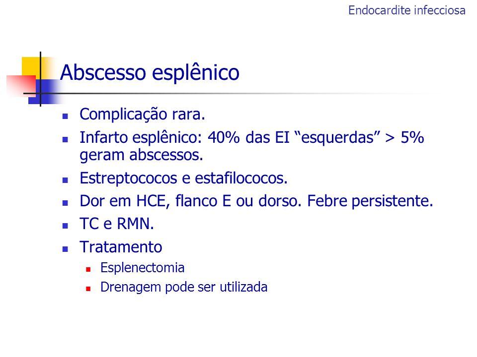 Abscesso esplênico Complicação rara. Infarto esplênico: 40% das EI esquerdas > 5% geram abscessos. Estreptococos e estafilococos. Dor em HCE, flanco E