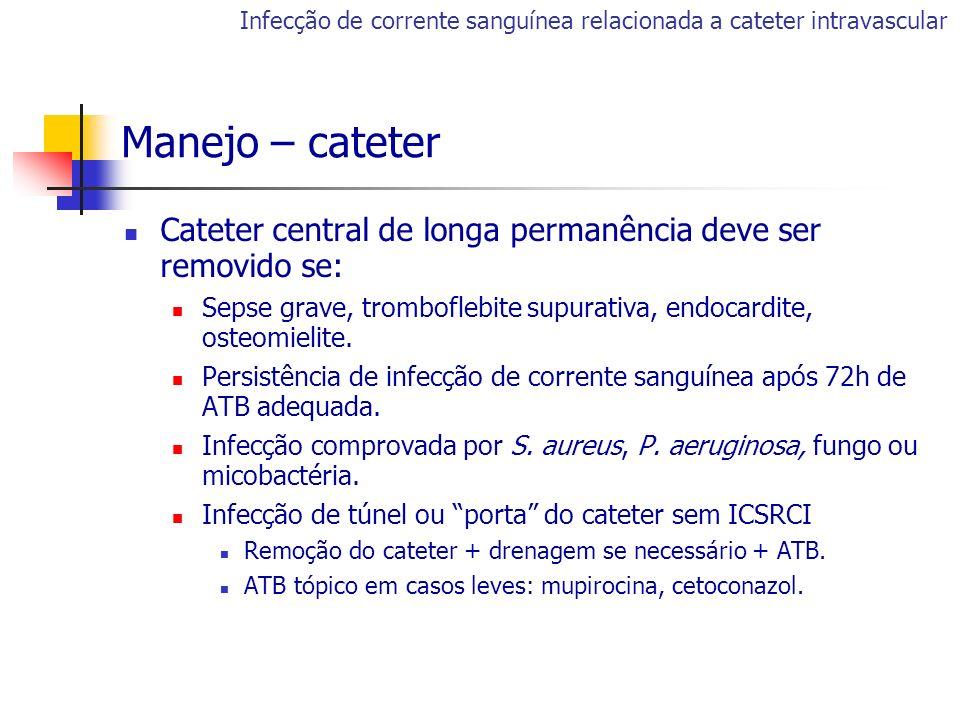 Cateter central de longa permanência deve ser removido se: Sepse grave, tromboflebite supurativa, endocardite, osteomielite. Persistência de infecção