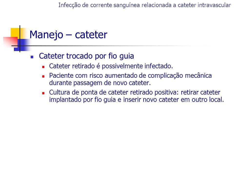 Cateter trocado por fio guia Cateter retirado é possivelmente infectado. Paciente com risco aumentado de complicação mecânica durante passagem de novo
