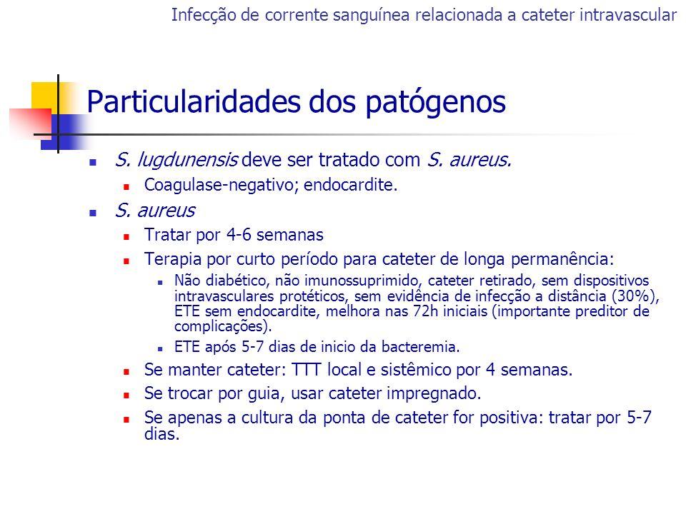 Particularidades dos patógenos S. lugdunensis deve ser tratado com S. aureus. Coagulase-negativo; endocardite. S. aureus Tratar por 4-6 semanas Terapi