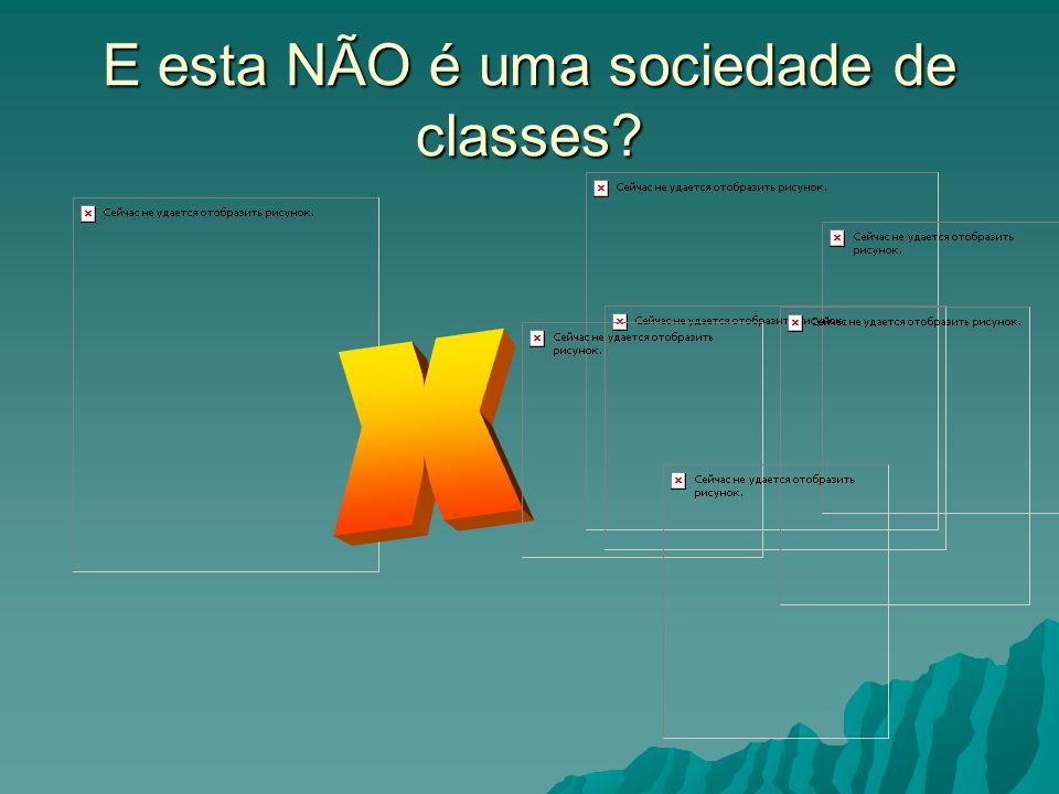E esta NÃO é uma sociedade de classes?