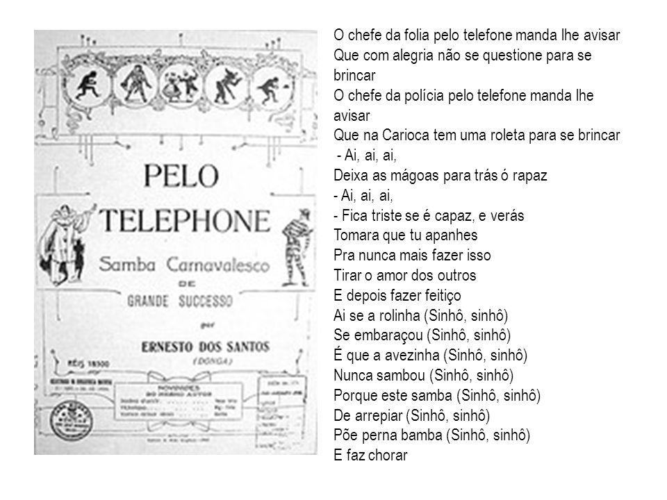 O chefe da folia pelo telefone manda lhe avisar Que com alegria não se questione para se brincar O chefe da polícia pelo telefone manda lhe avisar Que