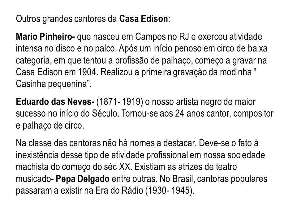 Outros grandes cantores da Casa Edison : Mario Pinheiro- que nasceu em Campos no RJ e exerceu atividade intensa no disco e no palco. Após um início pe