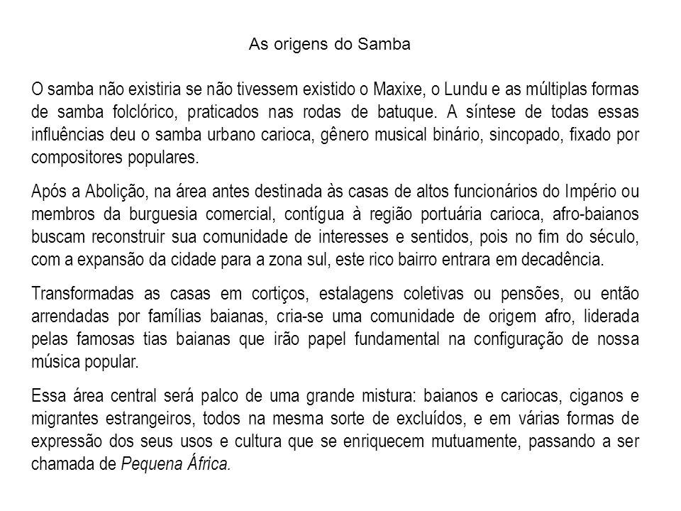 As origens do Samba O samba não existiria se não tivessem existido o Maxixe, o Lundu e as múltiplas formas de samba folclórico, praticados nas rodas d