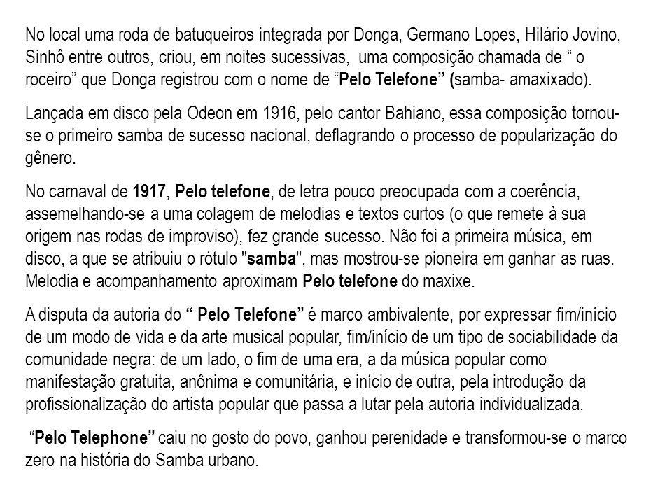 No local uma roda de batuqueiros integrada por Donga, Germano Lopes, Hilário Jovino, Sinhô entre outros, criou, em noites sucessivas, uma composição c