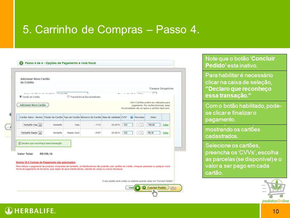 10 Passo 4 – Opções de Pagamento e nota fiscal. O pagamento de Pedido, está mais simples e com novas funcionalidades. Agora é possível pagar com até q