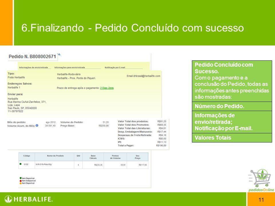 11 Pedido Concluído com Sucesso. Com o pagamento e a conclusão do Pedido, todas as informações antes preenchidas são mostradas: Número do Pedido. Info