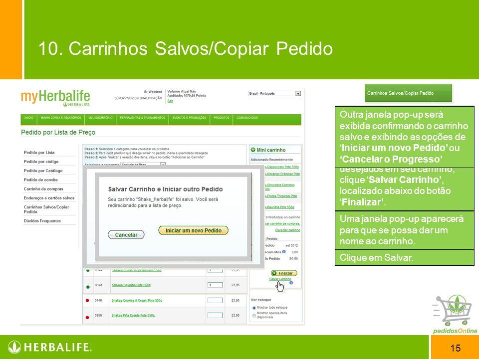 15 Carrinhos Salvos & Pedidos Recentes. A mais nova e exclusiva funcionalidade foi desenvolvida para facilitar a relação do Distribuidor com o site Pe