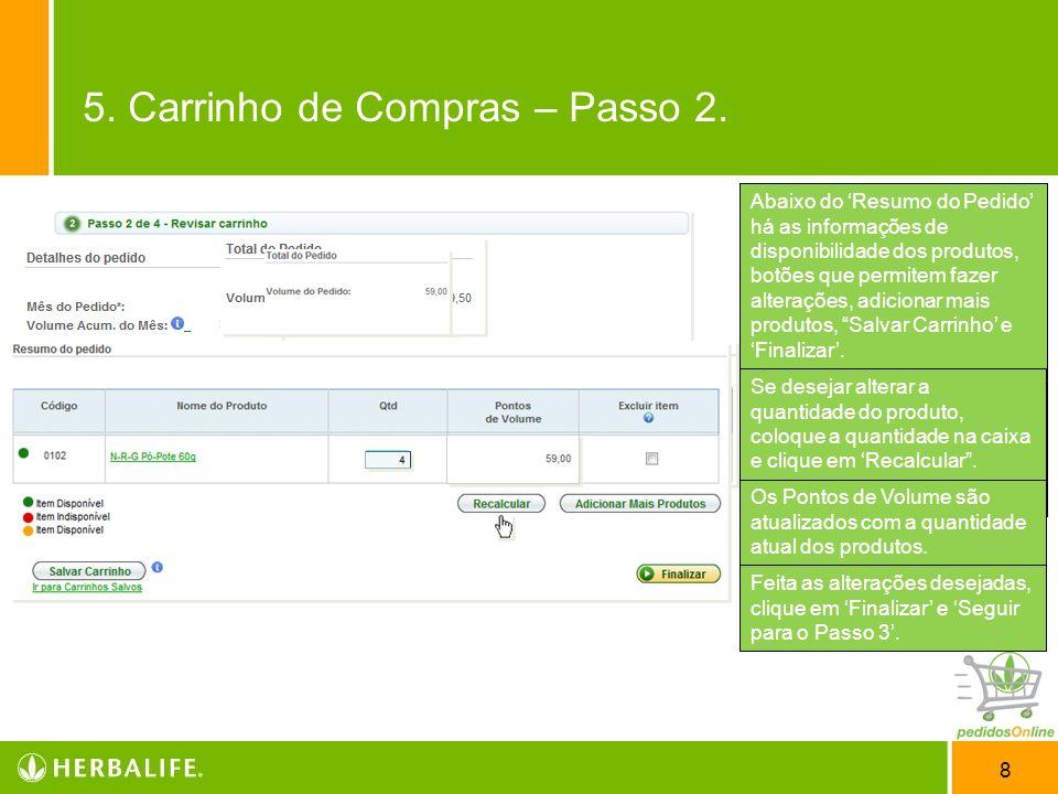 8 Passo 2 – Revisar carrinho. Nesse passo serão localizados todas as informações referentes ao pedido. Detalhes do Pedido Informa o mês do Pedido e o