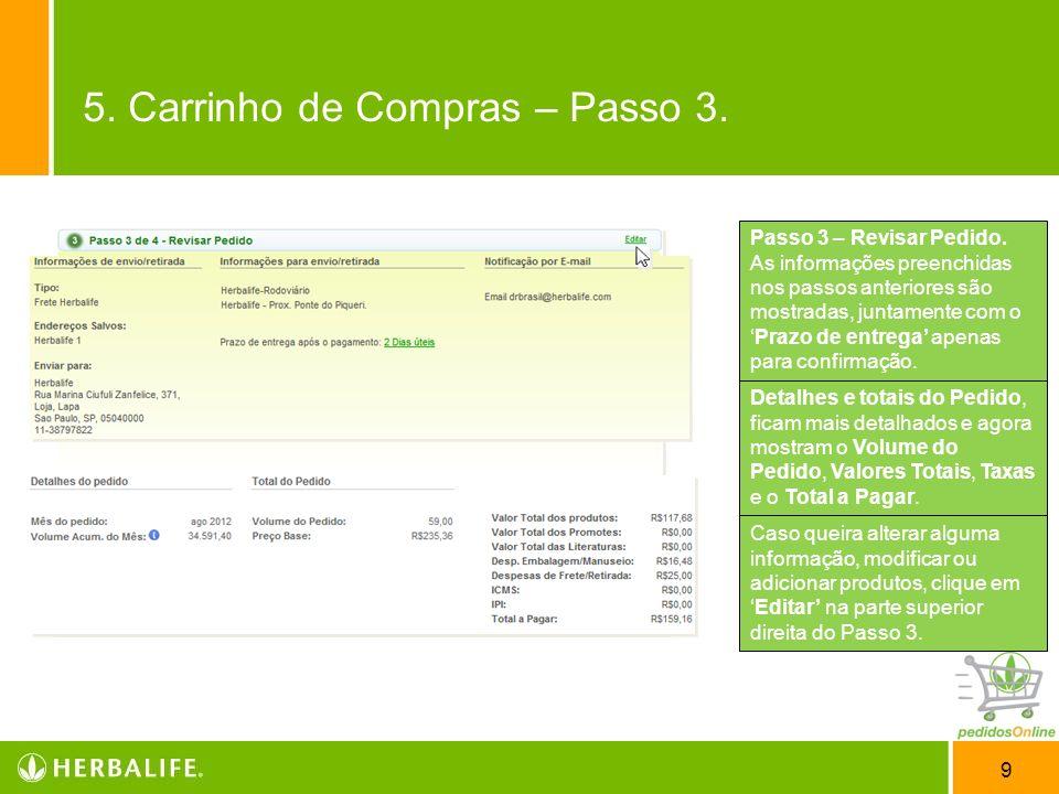 9 Passo 3 – Revisar Pedido. As informações preenchidas nos passos anteriores são mostradas, juntamente com oPrazo de entrega apenas para confirmação.