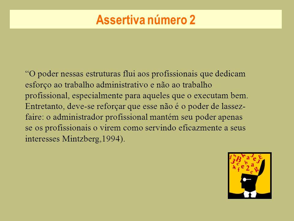 Assertiva número 2 O poder nessas estruturas flui aos profissionais que dedicam esforço ao trabalho administrativo e não ao trabalho profissional, esp