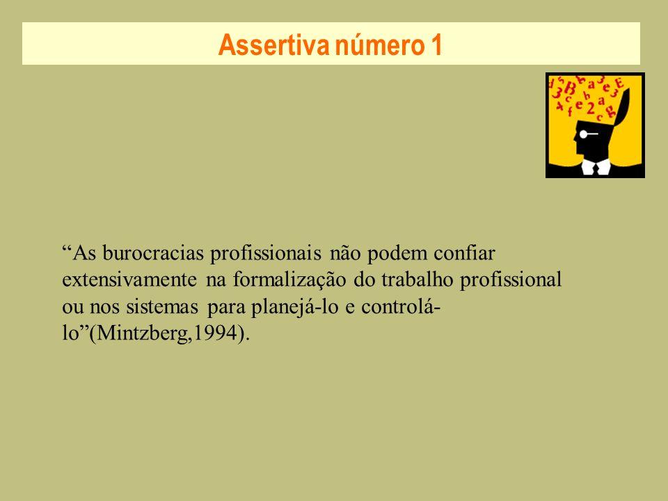 Assertiva número 1 As burocracias profissionais não podem confiar extensivamente na formalização do trabalho profissional ou nos sistemas para planejá