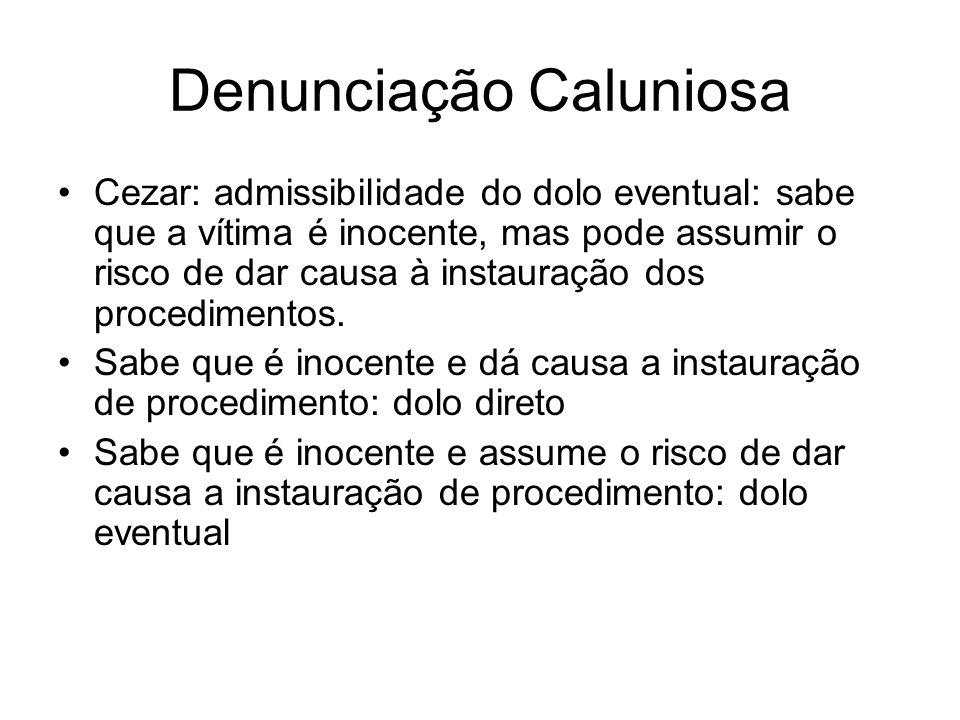 Denunciação Caluniosa Cezar: admissibilidade do dolo eventual: sabe que a vítima é inocente, mas pode assumir o risco de dar causa à instauração dos p