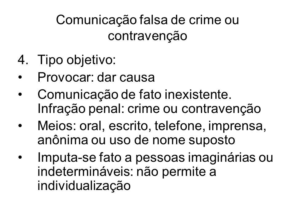Comunicação falsa de crime ou contravenção 4.Tipo objetivo: Provocar: dar causa Comunicação de fato inexistente. Infração penal: crime ou contravenção