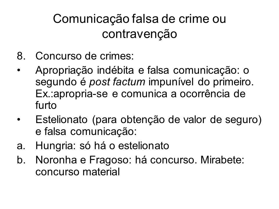 Comunicação falsa de crime ou contravenção 8.Concurso de crimes: Apropriação indébita e falsa comunicação: o segundo é post factum impunível do primei