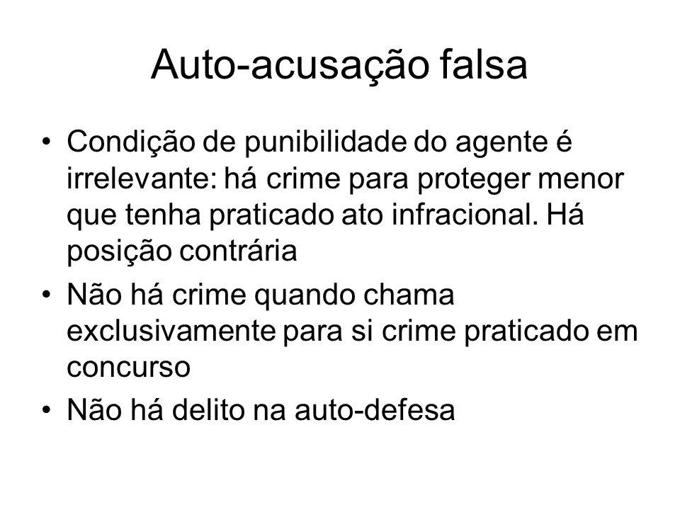 Auto-acusação falsa Condição de punibilidade do agente é irrelevante: há crime para proteger menor que tenha praticado ato infracional. Há posição con